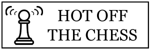 Hot Off The Chess | chess news, games, analysis